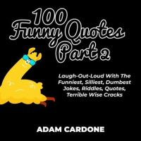 100-funny-quotes-part-2-laugh-out-loud-with-the-funniest-silliest-dumbest-jokes-riddles-quotes-terrible-wise-cracks.jpg