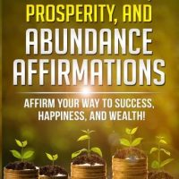 600-wealth-prosperity-and-abundance-affirmations-affirm-your-way-to-success-happiness-and-wealth.jpg
