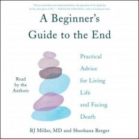 a-beginners-guide-to-the-end-practical-advice-for-living-life-and-facing-death.jpg
