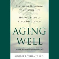 aging-well-surprising-guideposts-to-a-happier-life-from-the-landmark-study-of-adult-development.jpg