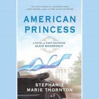 american-princess-a-novel-of-first-daughter-alice-roosevelt.jpg