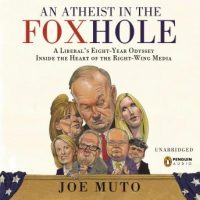 an-atheist-in-the-foxhole-a-liberals-eight-year-odyssey-into-the-heart-of-the-right-wing-media.jpg
