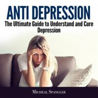 anti-depression-the-ultimate-guide-to-understand-and-cure-depression.jpg
