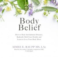 body-belief-how-to-heal-autoimmune-diseases-radically-shift-your-health-and-learn-to-love-your-body-more.jpg