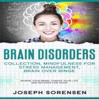 brain-disorders-collection-mindfulness-for-stress-management-brain-over-binge-rewire-your-brain-change-your-life-and-recover-for-good.jpg
