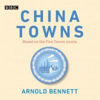 china-towns-based-on-the-five-towns-novels-bbc-radio-4-full-cast-dramatisations.jpg