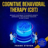 cognitive-behavioral-therapy-cbt-reshape-your-brain-to-eliminate-anxietydepression-and-negative-thoughts-in-just-14-days.jpg