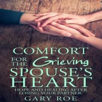 comfort-for-the-grieving-spouses-heart-hope-and-healing-after-losing-your-partner.jpg