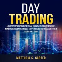 day-trading-a-guide-for-beginners-to-day-trade-stocks-with-simple-strategies-money-management-techniques-and-psychology-tactics-learn-to-be-a-trader-for-a-living.jpg
