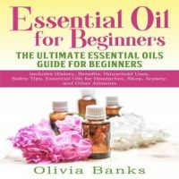 essential-oil-for-beginners-the-ultimate-essential-oils-guide-for-beginners-includes-history-benefits-household-uses-safety-tips-essential-oils-for-headaches-sleep-anxiety-and-other-ailments.jpg