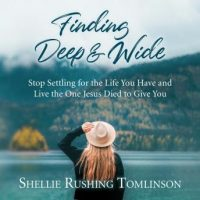 finding-deep-and-wide-stop-settling-for-the-life-you-have-and-live-the-one-jesus-died-to-give-you.jpg