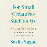 for-small-creatures-such-as-we-rituals-for-finding-meaning-in-our-unlikely-world.jpg
