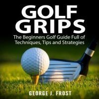 golf-grips-the-beginners-golf-guide-full-of-techniques-tips-and-strategies.jpg