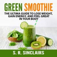 green-smoothie-the-ultima-guide-to-lose-weight-gain-energy-and-feel-great-in-your-body.jpg