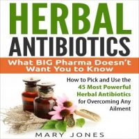 herbal-antibiotics-what-big-pharma-doesnt-want-you-to-know-how-to-pick-and-use-the-45-most-powerful-herbal-antibiotics-for-overcoming-any-ailment.jpg
