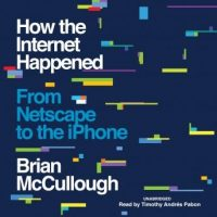 how-the-internet-happened-from-netscape-to-the-iphone.jpg