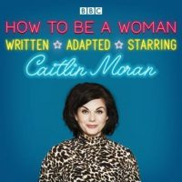 how-to-be-a-woman-a-bbc-radio-4-dramatisation.jpg