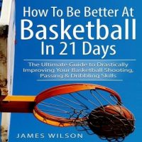 how-to-be-better-at-basketball-in-21-days-the-ultimate-guide-to-drastically-improving-your-basketball-shooting-passing-and-dribbling-skills.jpg