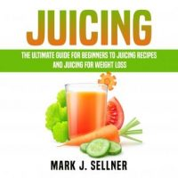 juicing-the-ultimate-guide-for-beginners-to-juicing-recipes-and-juicing-for-weight-loss.jpg