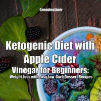 ketogenic-diet-with-apple-cider-vinegar-for-beginners-weight-loss-with-easy-low-carb-dessert-recipes.jpg