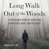 long-walk-out-of-the-woods-a-physicians-story-of-addiction-depression-hope-and-recovery.jpg