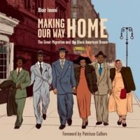 making-our-way-home-the-great-migration-and-the-black-american-dream.jpg