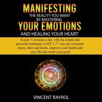 manifesting-the-reality-you-want-by-mastering-your-emotions-and-healing-your-heart.jpg