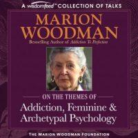 marion-woodman-compilation-addiction-feminine-archetypal-psychology.jpg