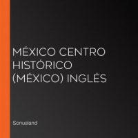 mexico-centro-historico-mexico-ingles.jpg