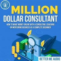 million-dollar-consultant-how-to-make-money-online-with-a-consulting-coaching-or-mentoring-business-as-a-complete-beginner.jpg