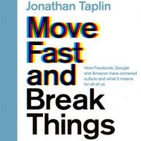 move-fast-and-break-things-how-facebook-google-and-amazon-have-cornered-culture-and-what-it-means-for-all-of-us.jpg