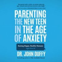 parenting-the-new-teen-in-the-age-of-anxiety-raising-happy-healthy-humans-ages-8-to-24.jpg