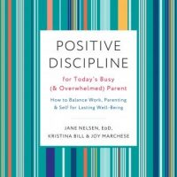 positive-discipline-for-todays-busy-and-overwhelmed-parent-how-to-balance-work-parenting-and-self-for-lasting-well-being.jpg
