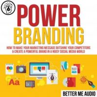 power-branding-how-to-make-your-marketing-message-outshine-your-competitors-create-a-powerful-brand-in-a-noisy-social-media-world.jpg