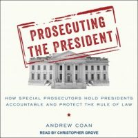 prosecuting-the-president-how-special-prosecutors-hold-presidents-accountable-and-protect-the-rule-of-law.jpg