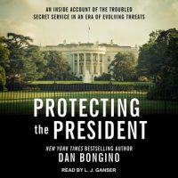 protecting-the-president-an-inside-account-of-the-troubled-secret-service-in-an-era-of-evolving-threats.jpg