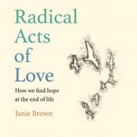 radical-acts-of-love-how-we-find-hope-at-the-end-of-life.jpg