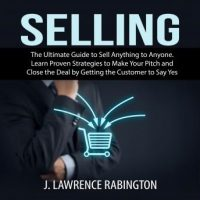 selling-the-ultimate-guide-to-sell-anything-to-anyone-learn-proven-strategies-to-make-your-pitch-and-close-the-deal-by-getting-the-customer-to-say-yes.jpg