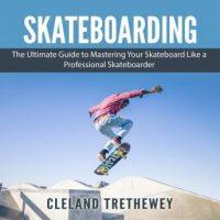 skateboarding-the-ultimate-guide-to-mastering-your-skateboard-like-a-professional-skateboarder.jpg