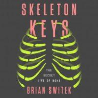 skeleton-keys-the-secret-life-of-bone.jpg