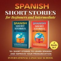 spanish-short-stories-for-beginners-and-intermediate-10-short-stories-to-learn-spanish-and-improve-your-pronunciation.jpg