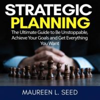 strategic-planning-the-ultimate-guide-to-be-unstoppable-achieve-your-goals-and-get-everything-you-want.jpg