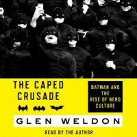 the-caped-crusade-batman-and-the-rise-of-nerd-culture.jpg