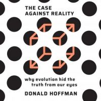 the-case-against-reality-why-evolution-hid-the-truth-from-our-eyes.jpg