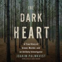 the-dark-heart-a-true-story-of-greed-murder-and-an-unlikely-investigator.jpg