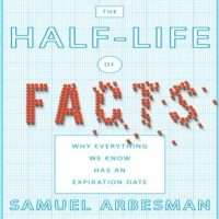 the-half-life-of-facts-why-everything-we-know-has-an-expiration-date.jpg