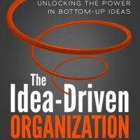 the-idea-driven-organization-unlocking-the-power-in-bottom-up-ideas.jpg