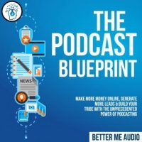the-podcast-blueprint-make-more-money-online-generate-more-leads-build-your-tribe-with-the-unprecedented-power-of-podcasting.jpg