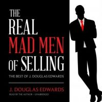 the-real-mad-men-of-selling-the-best-of-j-douglas-edwards.jpg