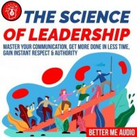the-science-of-leadership-master-your-communication-get-more-done-in-less-time-gain-instant-respect-authority.jpg